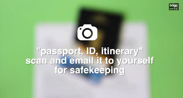Scan and email passport, ID, itinerary to yourself for safekeeping